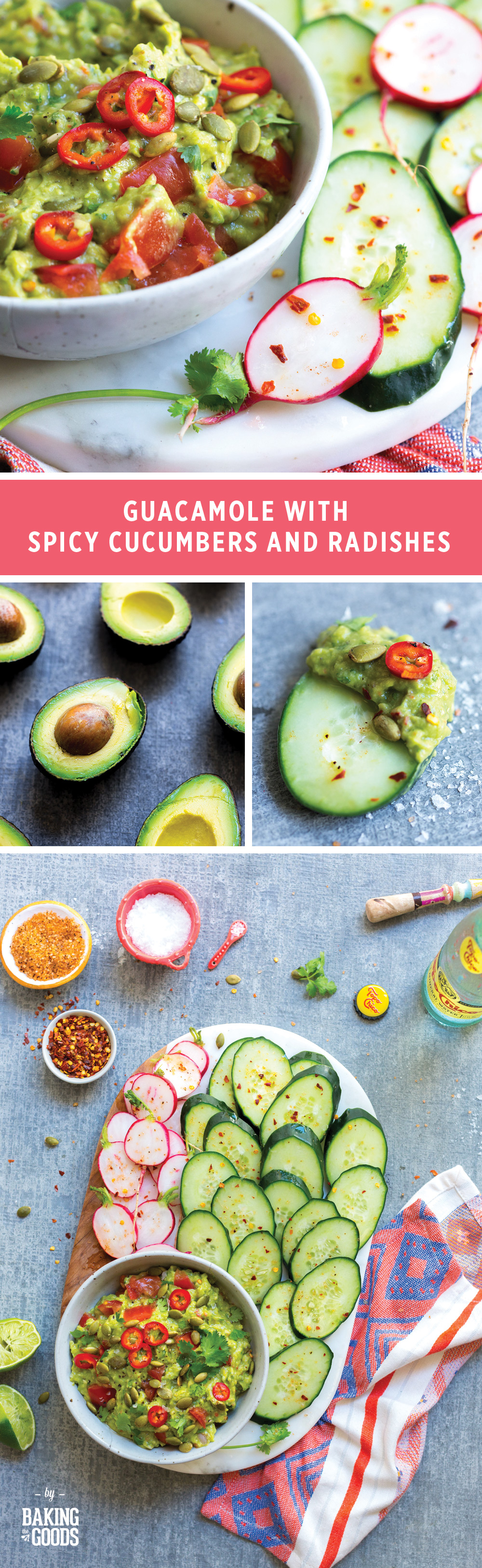 Guacamole with Spicy Cucumbers and Radishes by Baking The Goods.